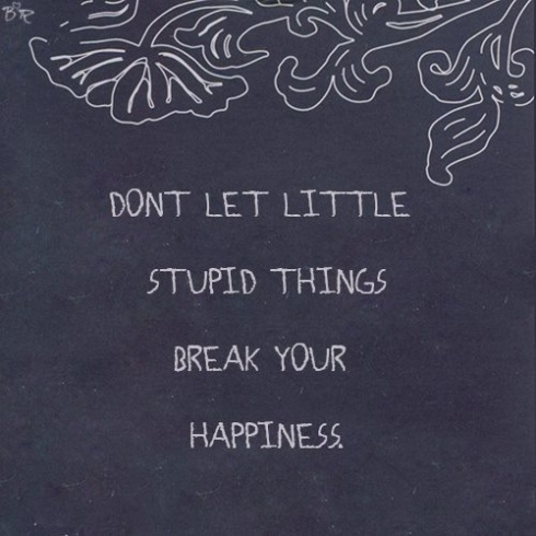 break your happiness